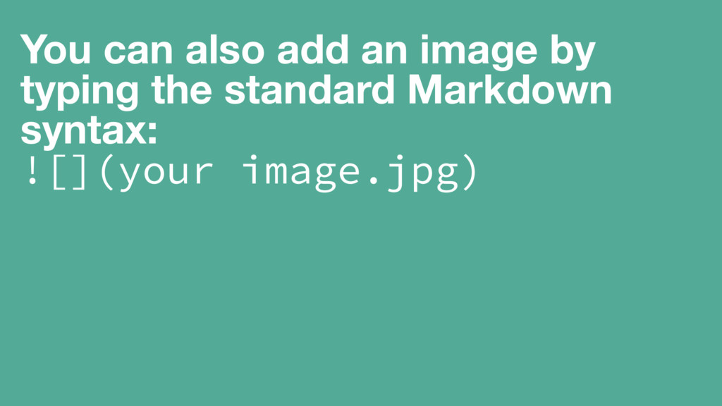 You can also add an image by typing the standar...