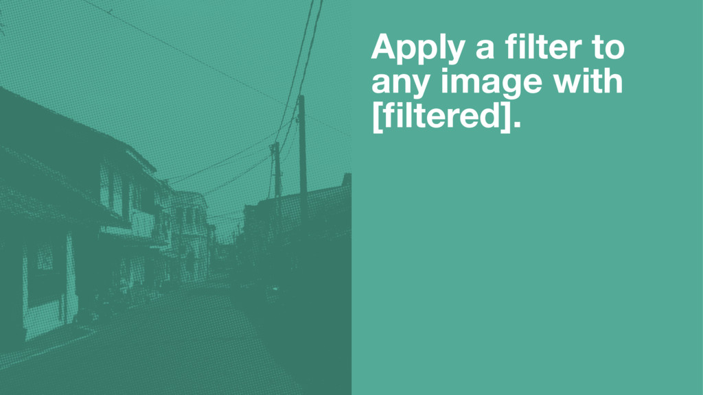 Apply a filter to any image with [filtered].