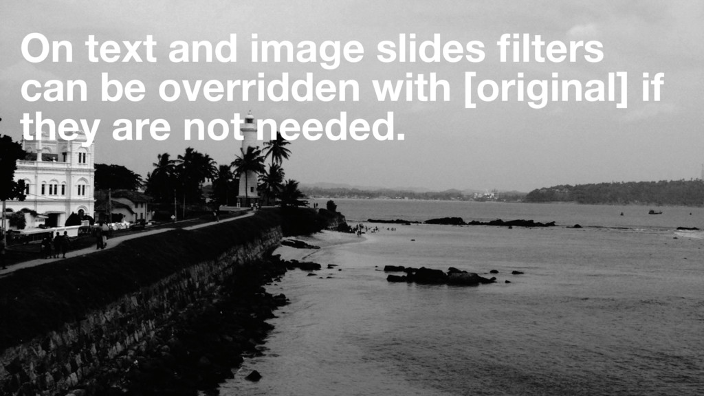 On text and image slides filters can be overridd...