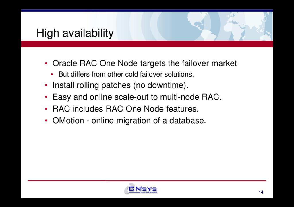High availability • Oracle RAC One Node targets...