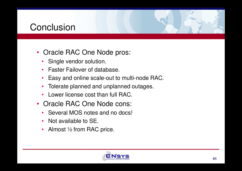 Conclusion • Oracle RAC One Node pros: • Single...
