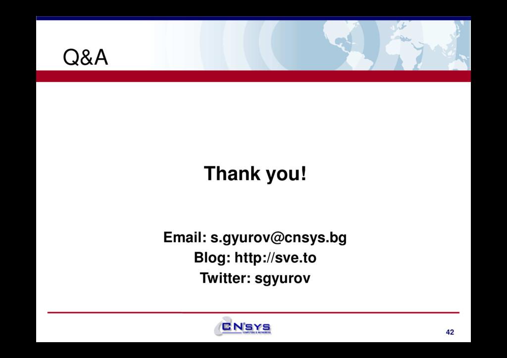 Q&A Thank you! 42 Thank you! Email: s.gyurov@cn...