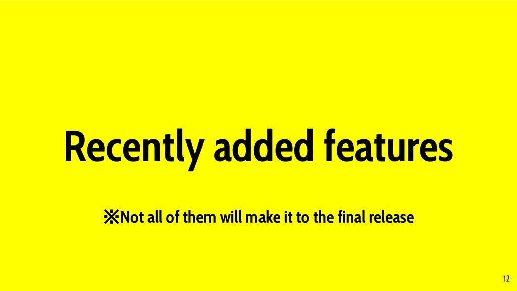 12 Recently added features ※Not all of them wil...