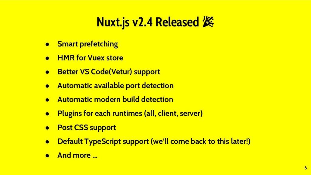 6 Nuxt.js v2.4 Released  ● Smart prefetching ● ...