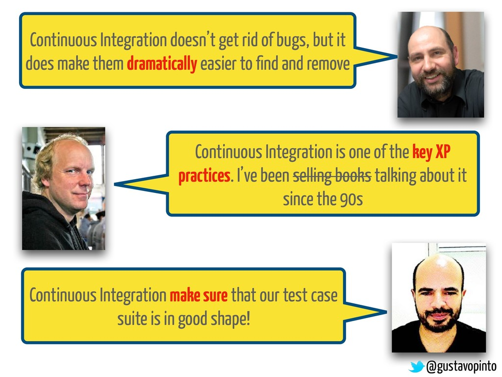 Continuous Integration doesn't get rid of bugs,...