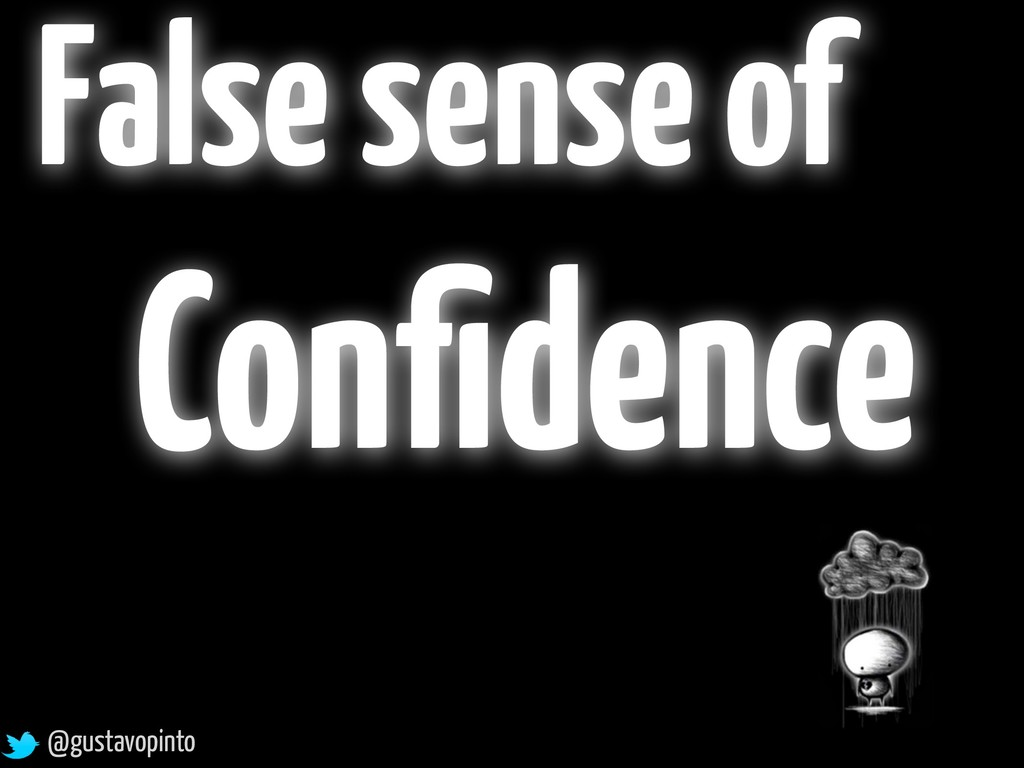 Confidence False sense of @gustavopinto