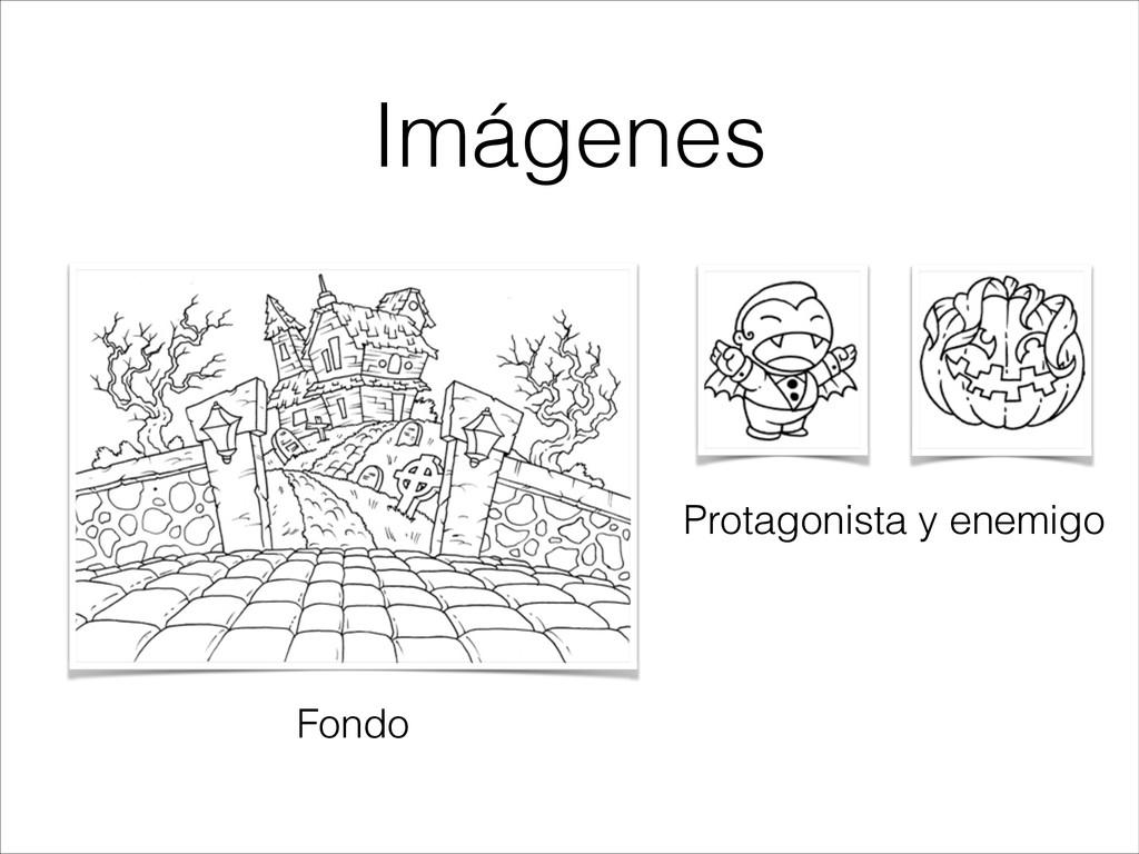 Imágenes Fondo Protagonista y enemigo