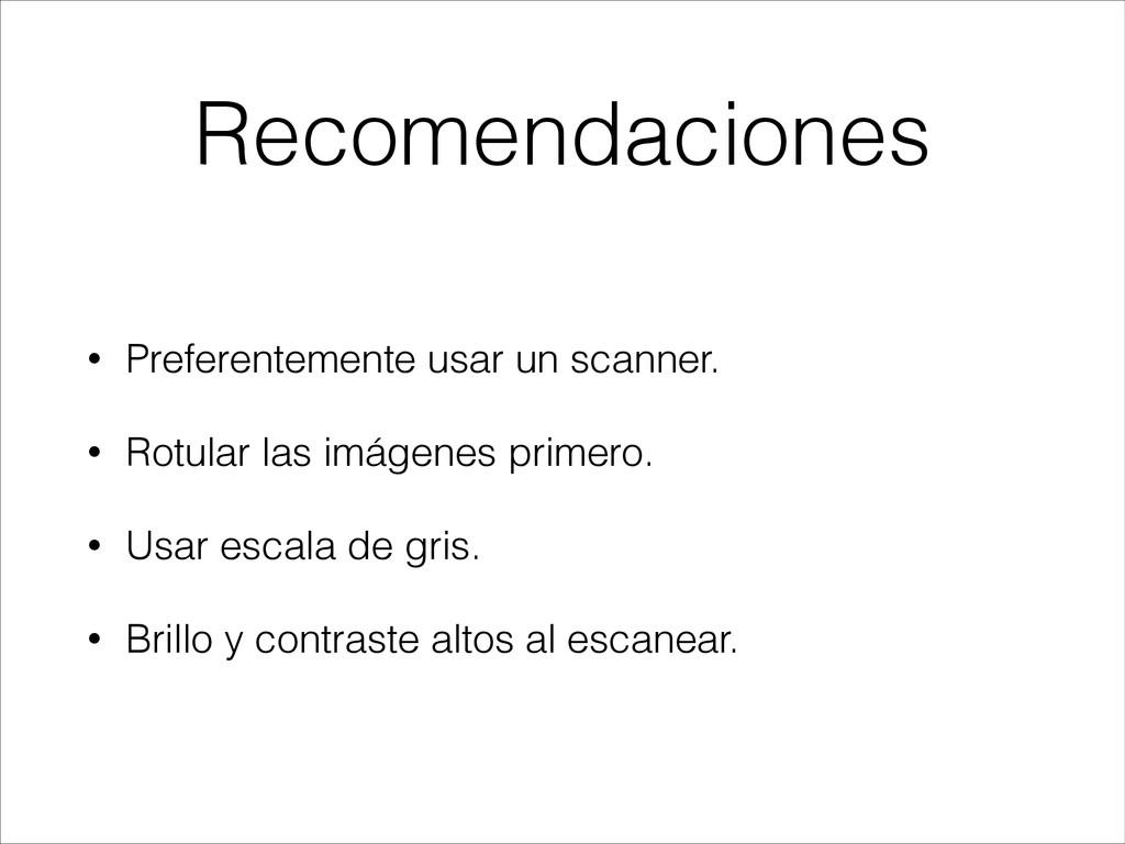 Recomendaciones • Preferentemente usar un scann...