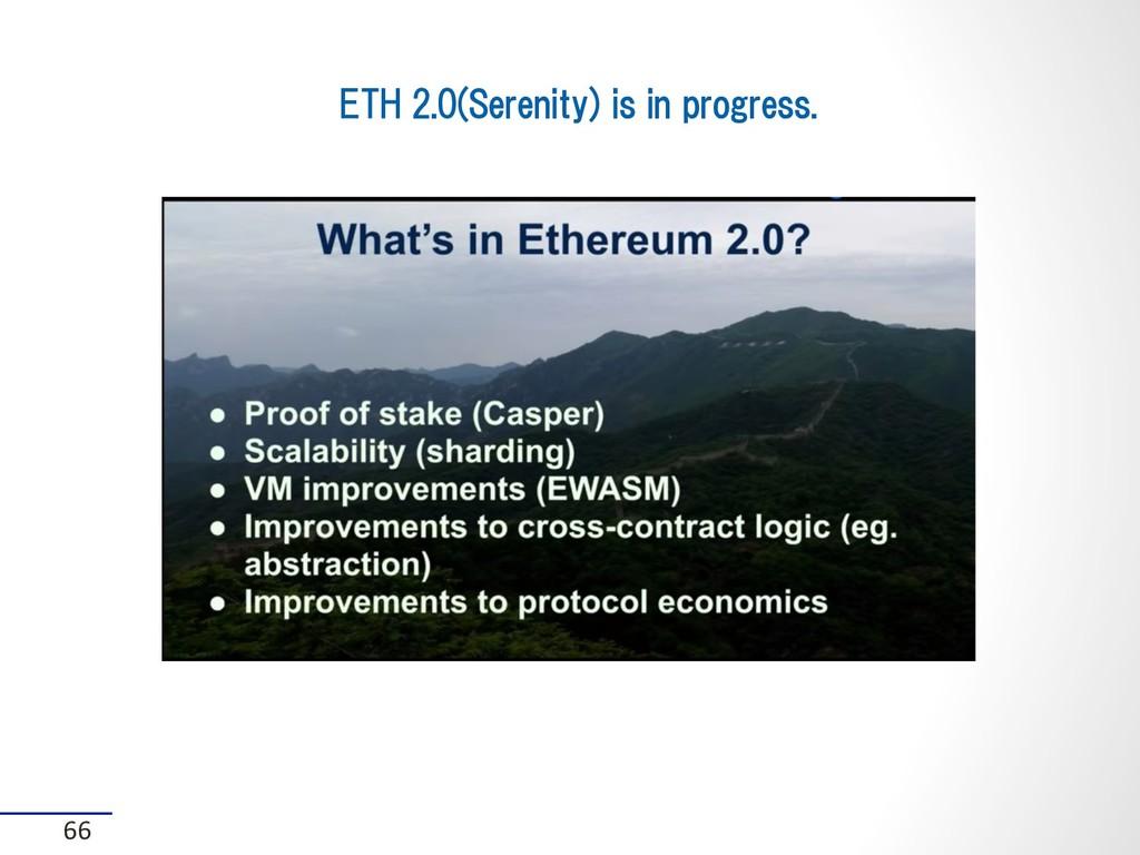 ETH 2.0(Serenity) is in progress. 66