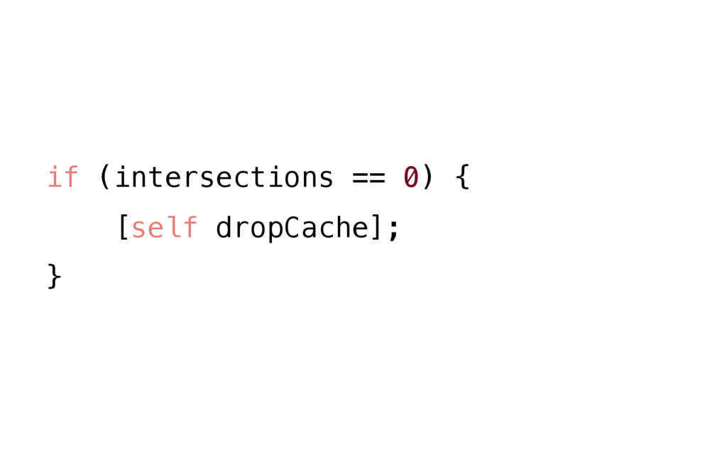 if (intersections == 0) { [self dropCache]; }