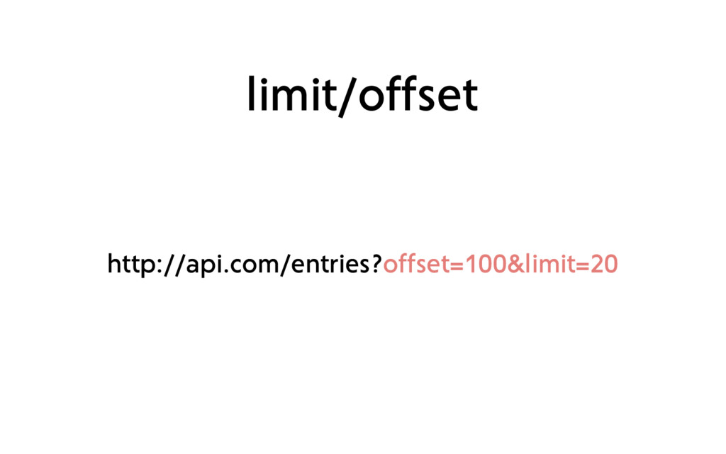 limit/offset httр://api.соm/entries?offset=100&...