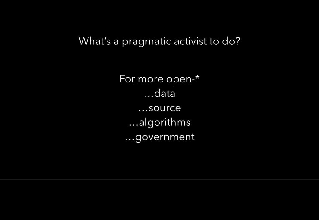 For more open-* …data …source …algorithms …gove...