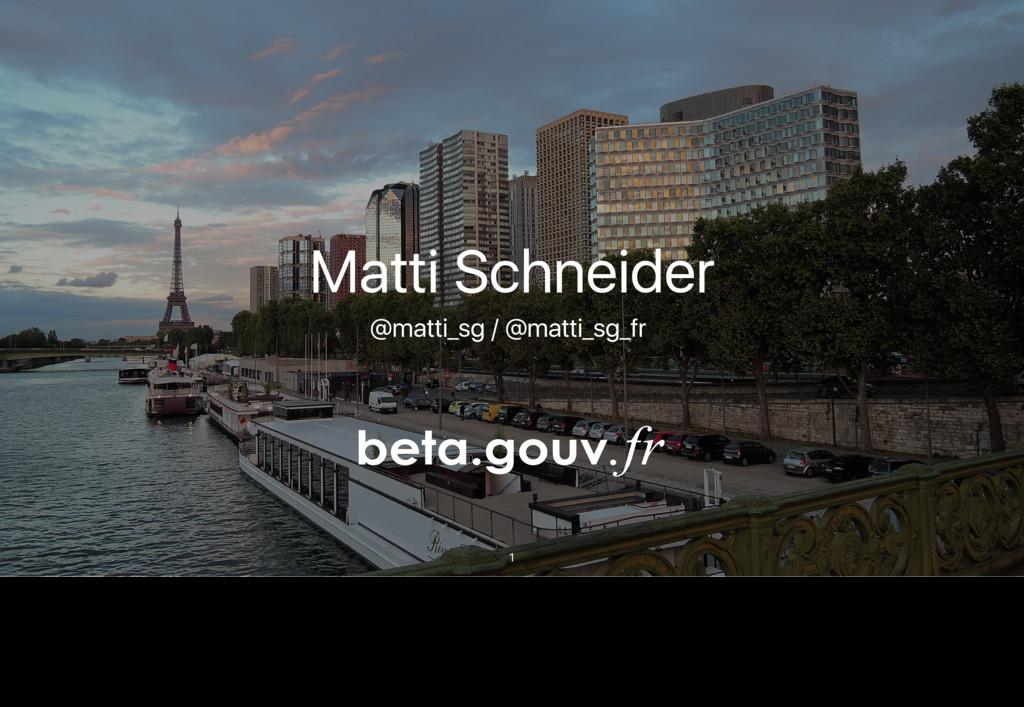 1 Matti Schneider @matti_sg / @matti_sg_fr Acti...