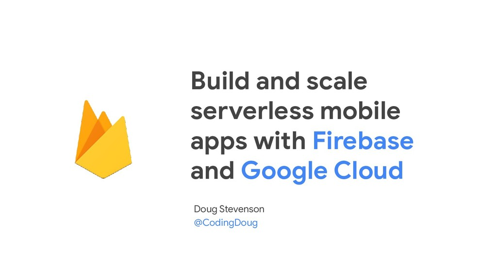 Build and scale serverless mobile apps with Fir...