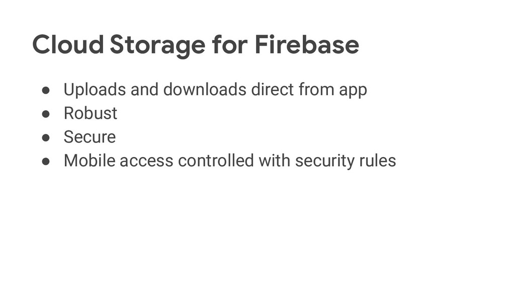 Cloud Storage for Firebase ● Uploads and downlo...