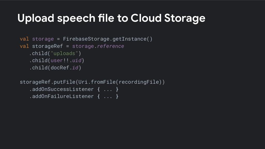 Upload speech file to Cloud Storage val storage...