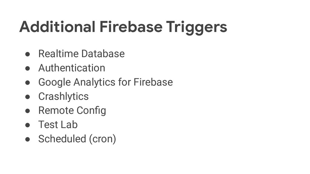 Additional Firebase Triggers ● Realtime Databas...