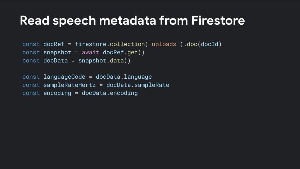 Read speech metadata from Firestore const docRe...