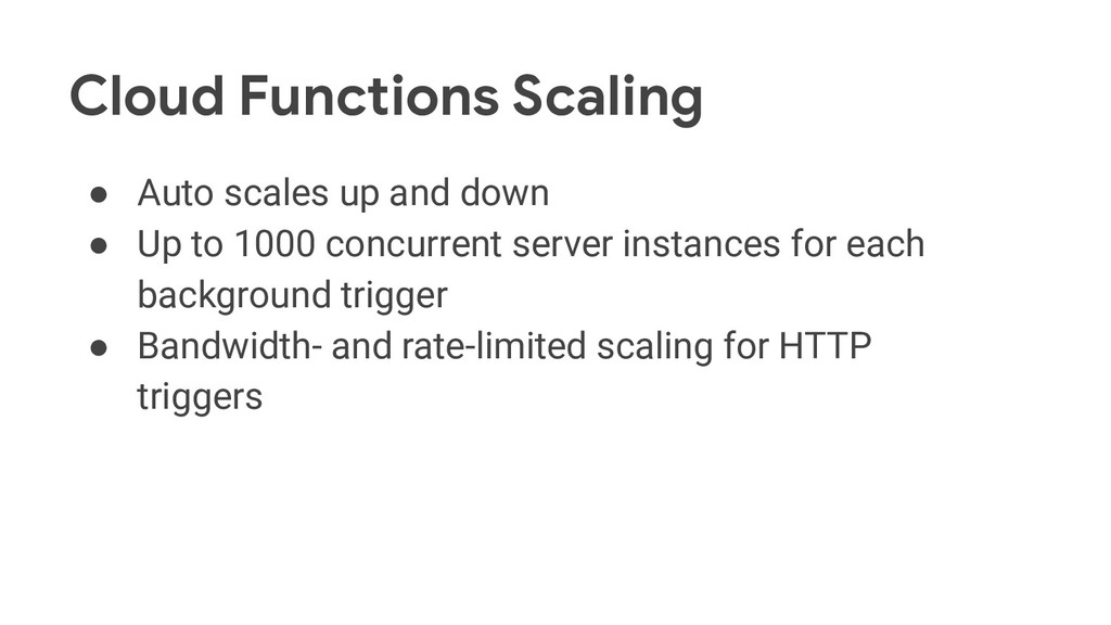 Cloud Functions Scaling ● Auto scales up and do...