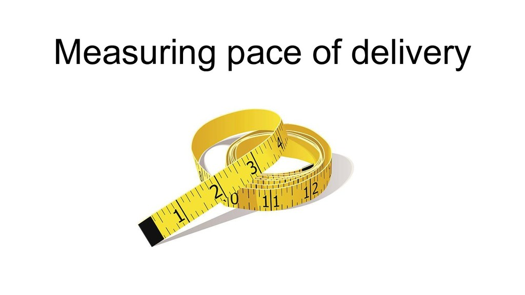 Measuring pace of delivery