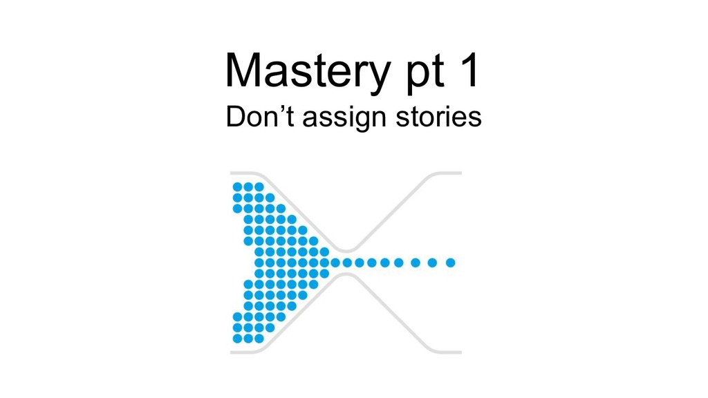 Mastery pt 1 Don't assign stories
