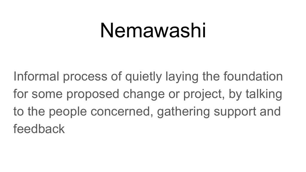 Nemawashi Informal process of quietly laying th...