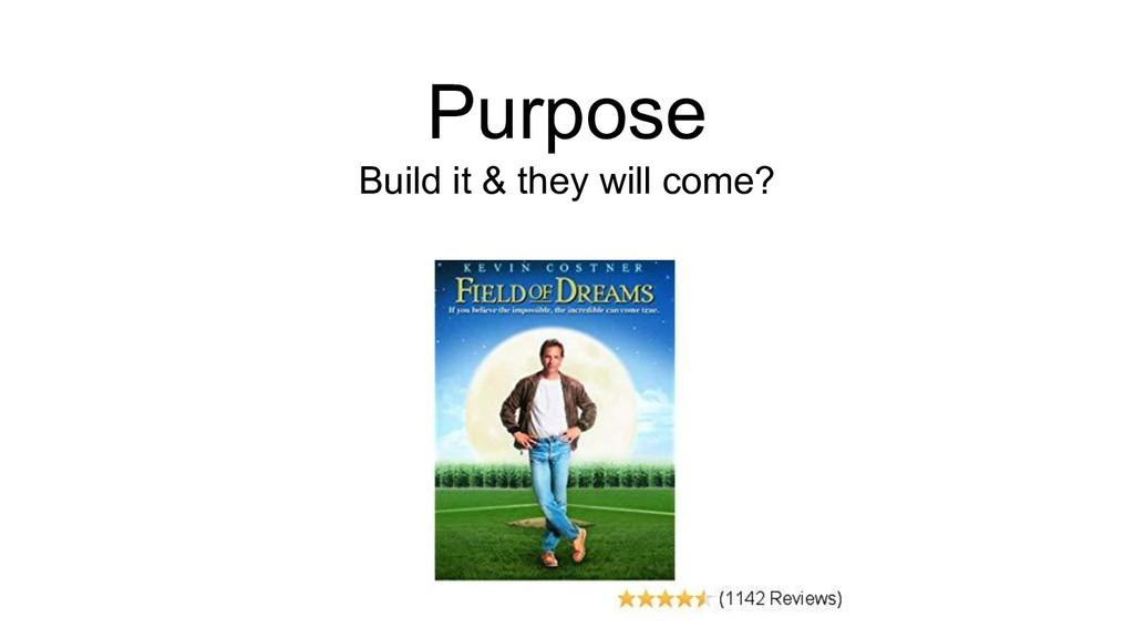 Purpose Build it & they will come?