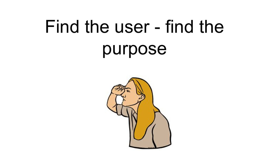 Find the user - find the purpose