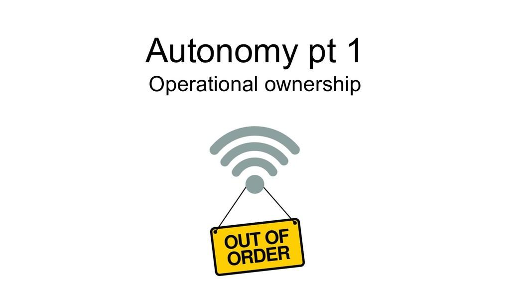 Autonomy pt 1 Operational ownership