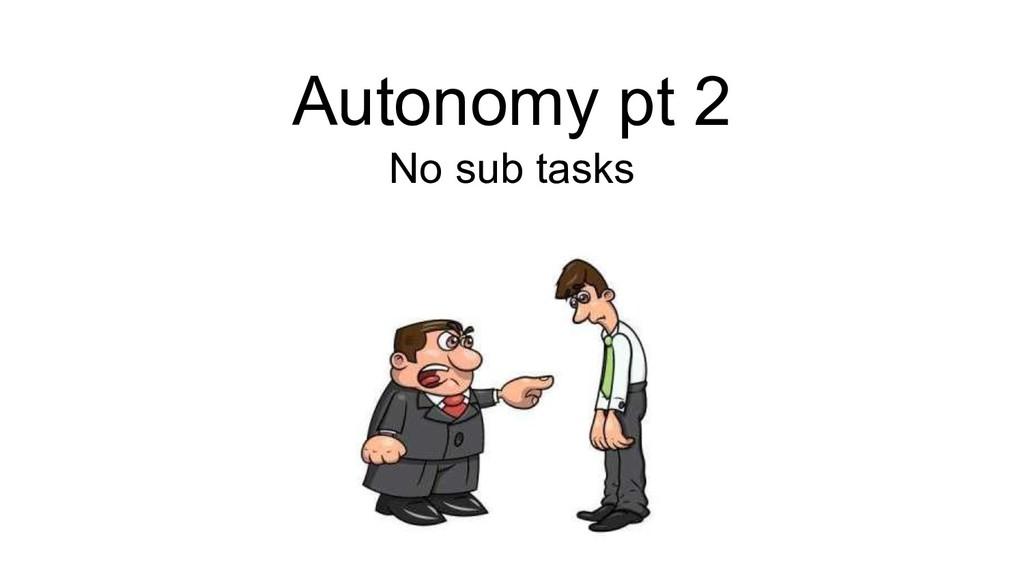 Autonomy pt 2 No sub tasks