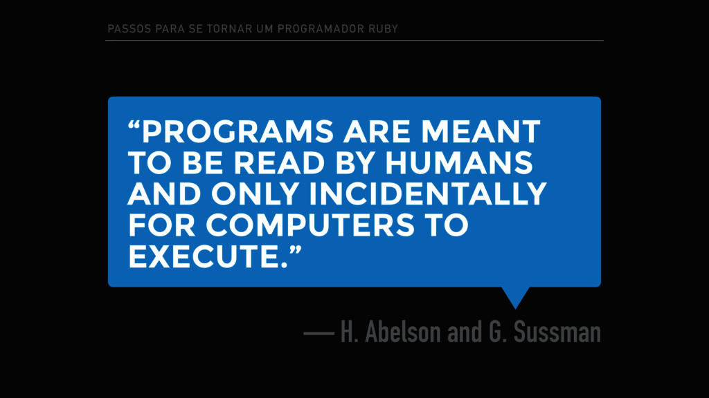 """""""PROGRAMS ARE MEANT TO BE READ BY HUMANS AND ON..."""