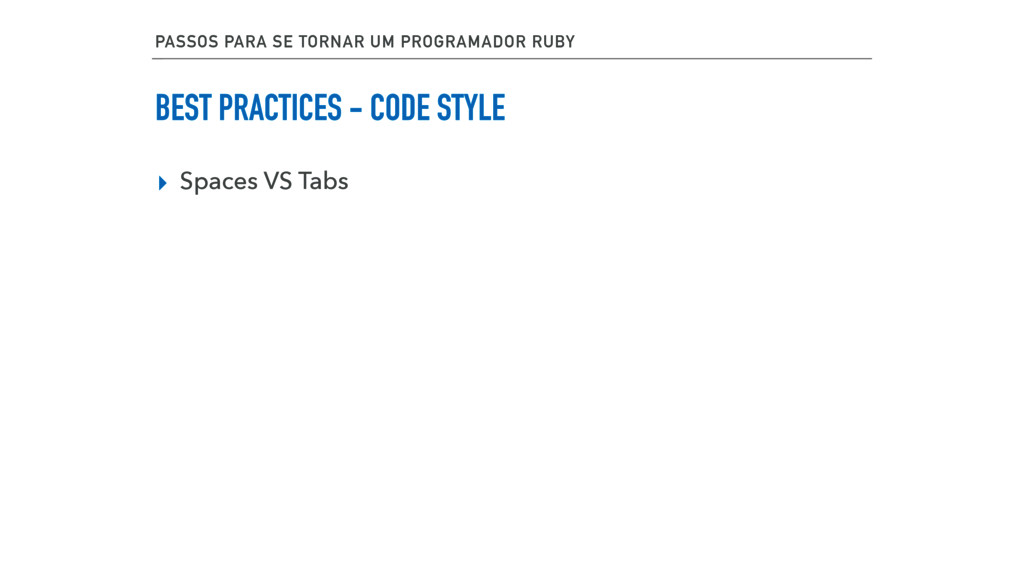 BEST PRACTICES - CODE STYLE ▸ Spaces VS Tabs PA...