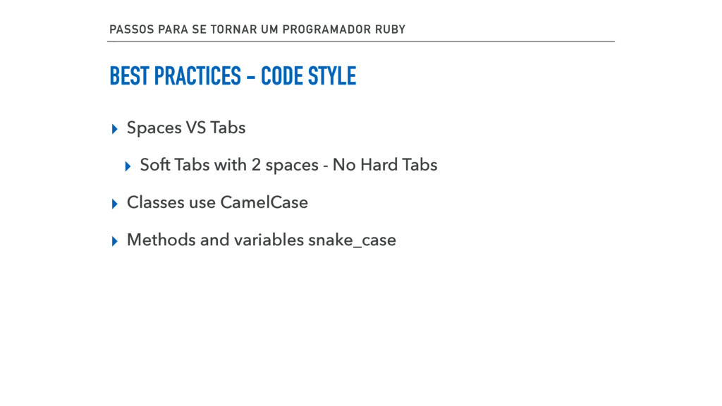 BEST PRACTICES - CODE STYLE ▸ Spaces VS Tabs ▸ ...