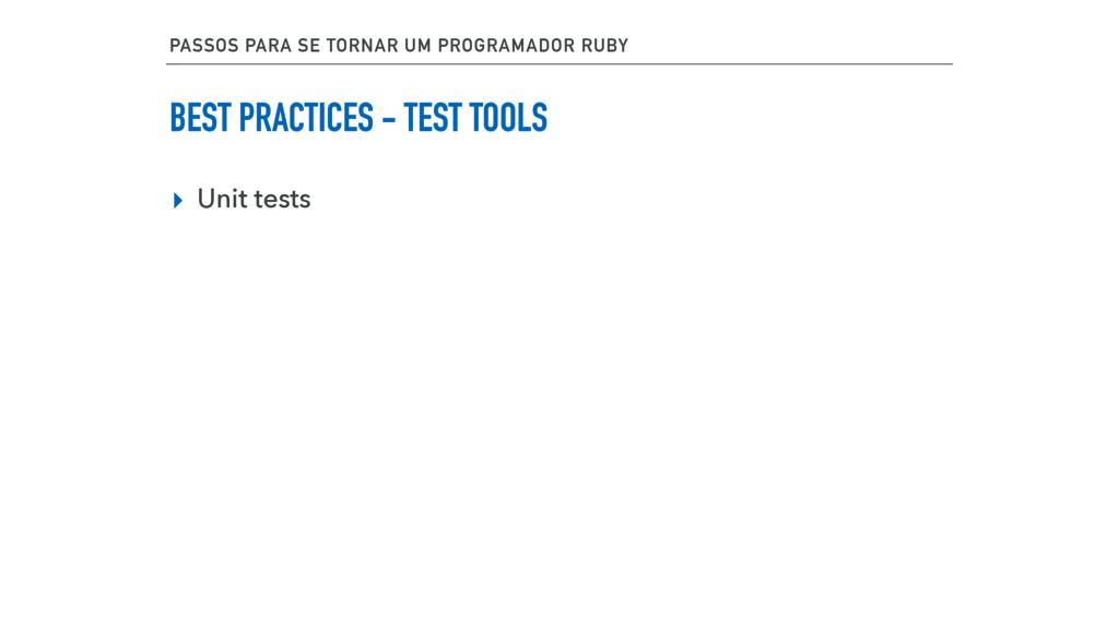 BEST PRACTICES - TEST TOOLS ▸ Unit tests PASSOS...