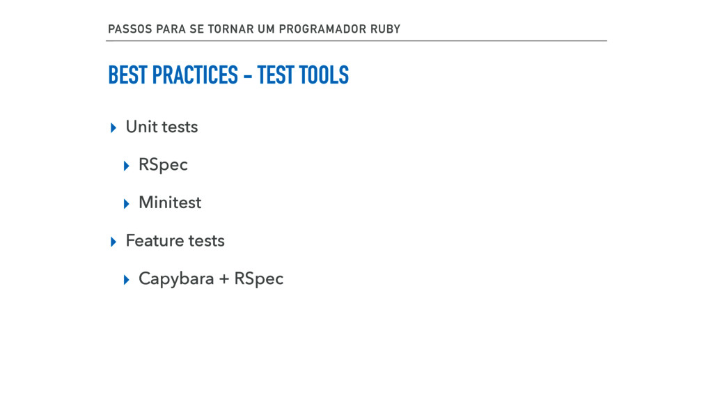 BEST PRACTICES - TEST TOOLS ▸ Unit tests ▸ RSpe...