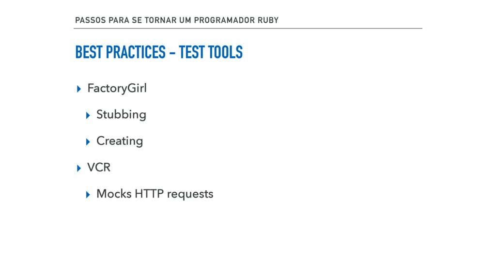 BEST PRACTICES - TEST TOOLS ▸ FactoryGirl ▸ Stu...