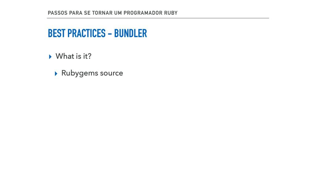 BEST PRACTICES - BUNDLER ▸ What is it? ▸ Rubyge...