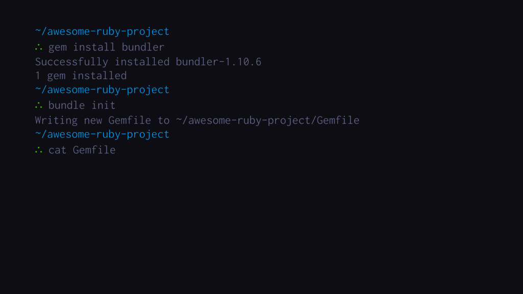 ∴ g ∴ b ∴ cat Gemfile ~/awesome-ruby-project ∴ ...