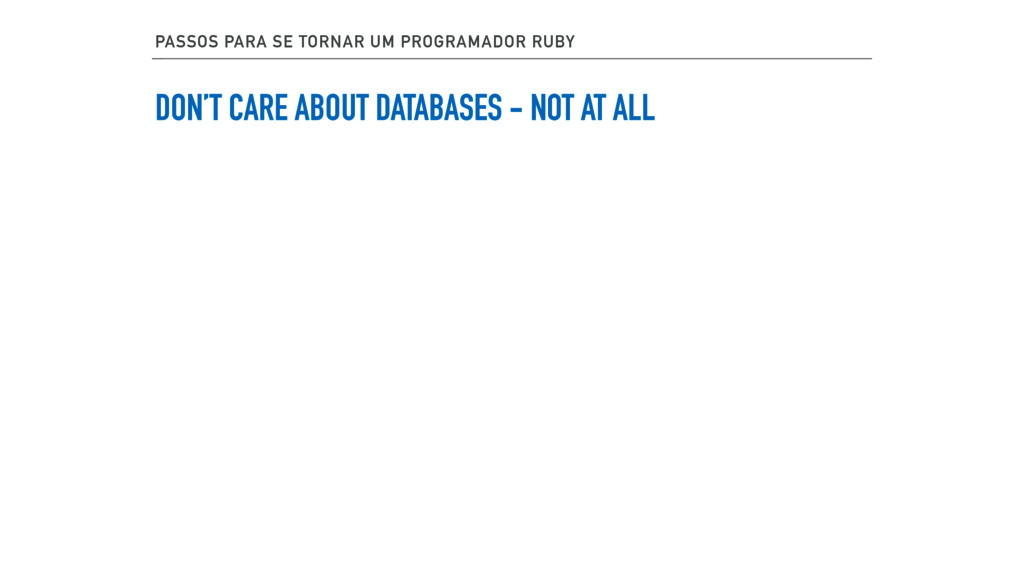 DON'T CARE ABOUT DATABASES - NOT AT ALL PASSOS ...