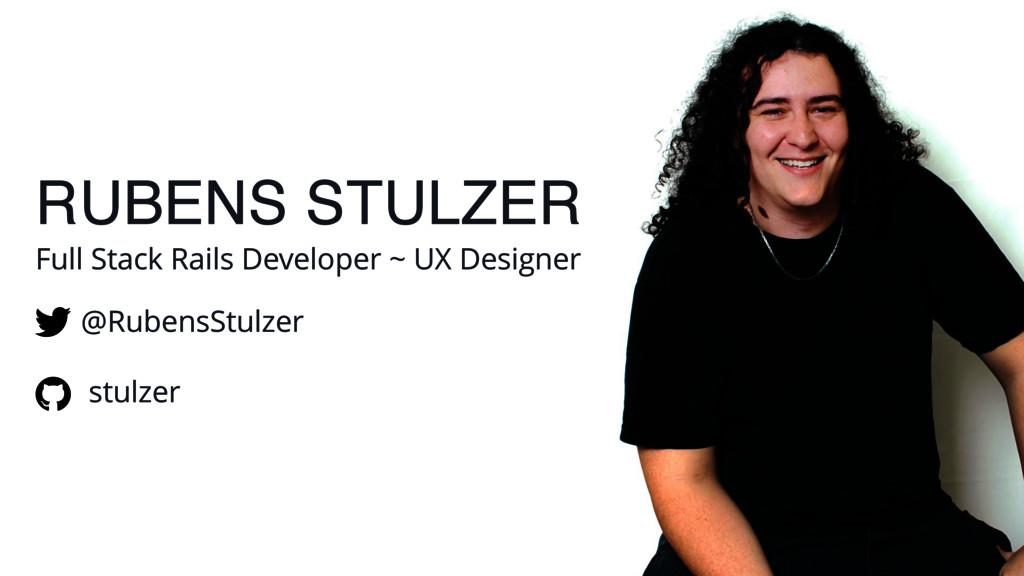 RUBENS STULZER Full Stack Rails Developer ~ UX ...