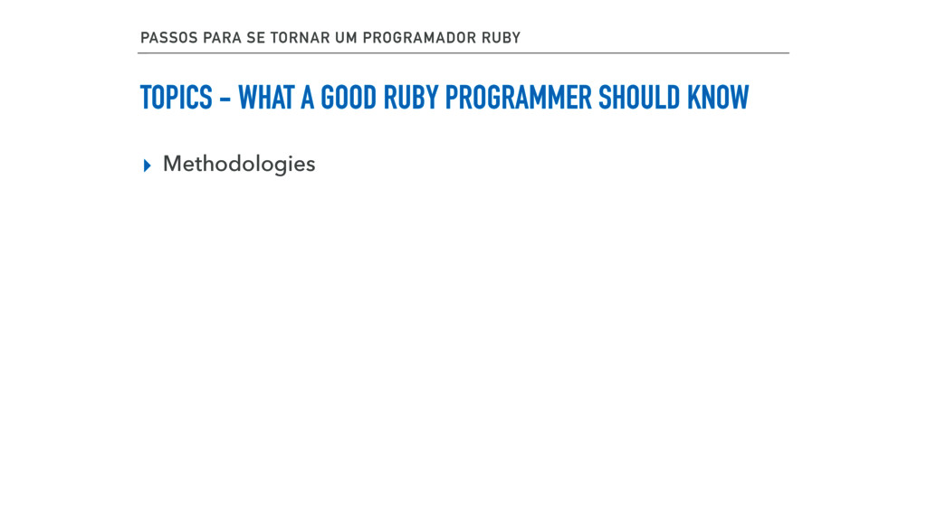 TOPICS - WHAT A GOOD RUBY PROGRAMMER SHOULD KNO...