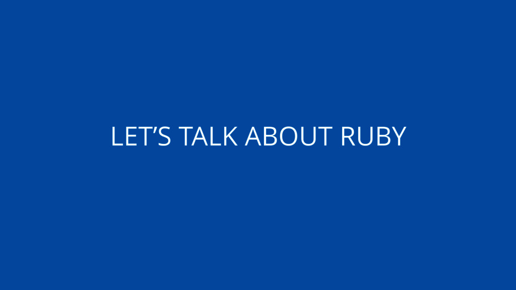 LET'S TALK ABOUT RUBY