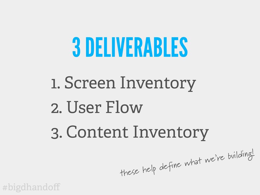 #bigdhandoff 3 DELIVERABLES 1. Screen Inventory ...
