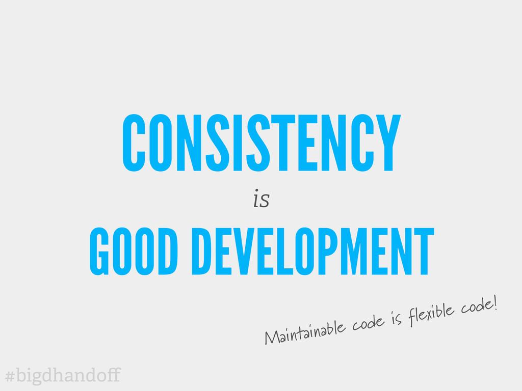 #bigdhandoff CONSISTENCY is GOOD DEVELOPMENT Mai...