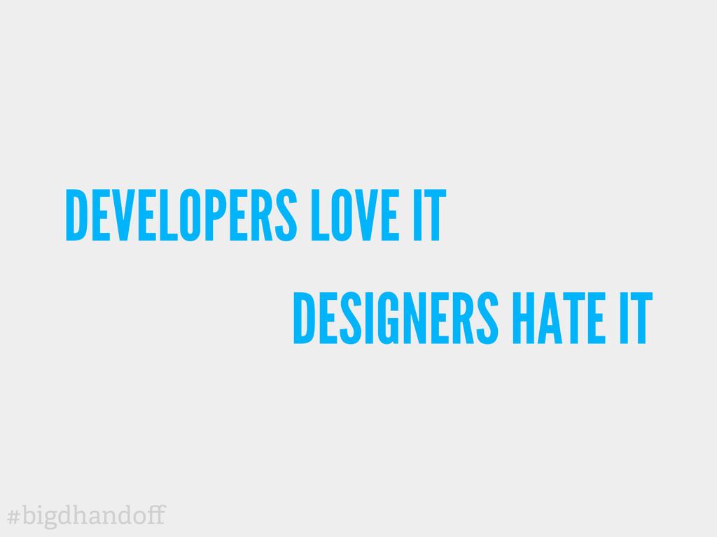 #bigdhandoff DEVELOPERS LOVE IT DESIGNERS HATE IT