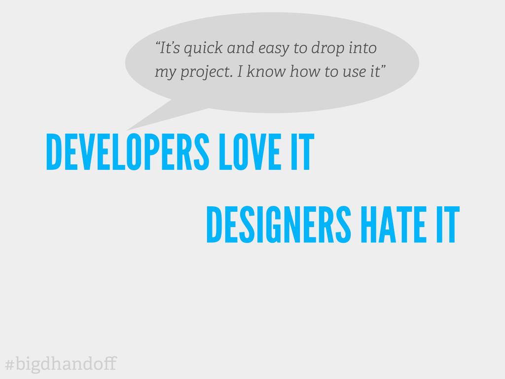 #bigdhandoff DEVELOPERS LOVE IT DESIGNERS HATE I...
