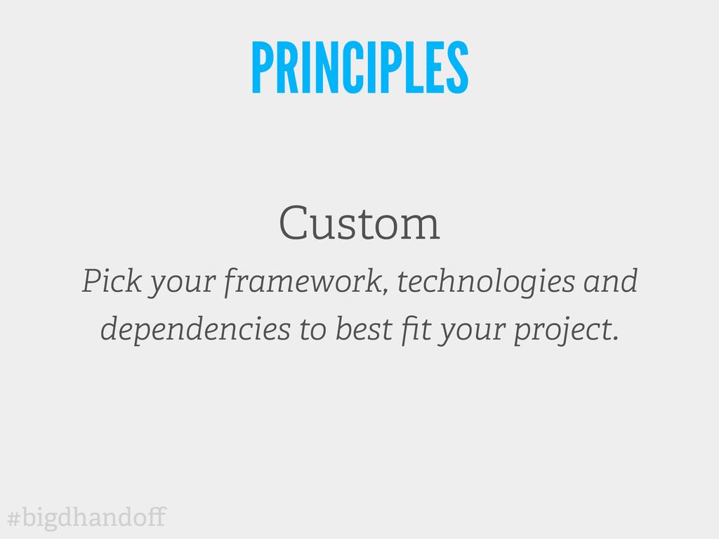 #bigdhandoff PRINCIPLES Custom Pick your framewo...