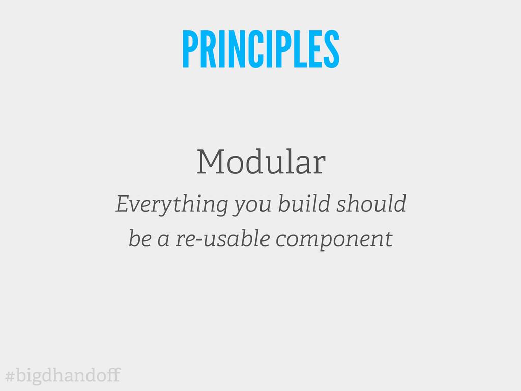 #bigdhandoff PRINCIPLES Modular Everything you b...