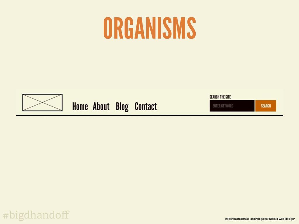 #bigdhandoff ORGANISMS http://bradfrostweb.com/b...