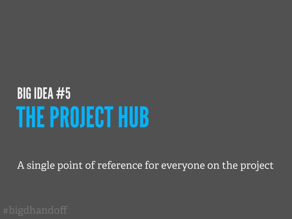 #bigdhandoff BIG IDEA #5 THE PROJECT HUB A singl...